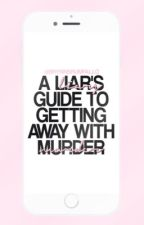 A Liar's Guide To Getting Away With Murder [ dm ]✔️ by brynnsrumfallo