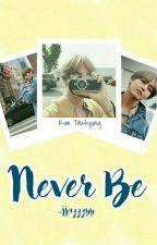 Never Be || Kim Taehyung BTS by _jjazzzyy