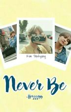 Never Be || Kim Taehyung BTS by Jazz_got_jams