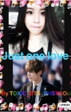Just one love (BTS TAEHYUNG/V fanfic) by TOXIC_BTS_PHSYCO101