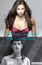 The Bad Girl And The Good Guy by thewierdfangirl