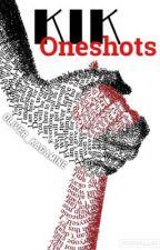 KIK Oneshots by Oliver_Kagamine