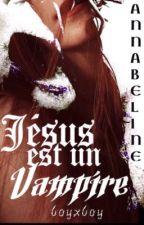 Jésus est un Vampire [MxM] by Annabeline
