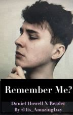Remember Me {Dan x reader} by Its_AmazingIzzy
