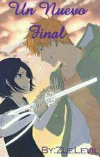Un Nuevo Final [IchiRuki] by ZueLevil