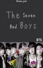 The 7 Bad Boys (BTS Fanfic) by ColdWateeer