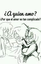 ¿A Quien Amo?-(lapithyst y amedot) by amedot123