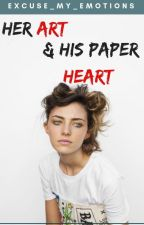 Her Art And His Paper Heart by Excuse-My-Emotions