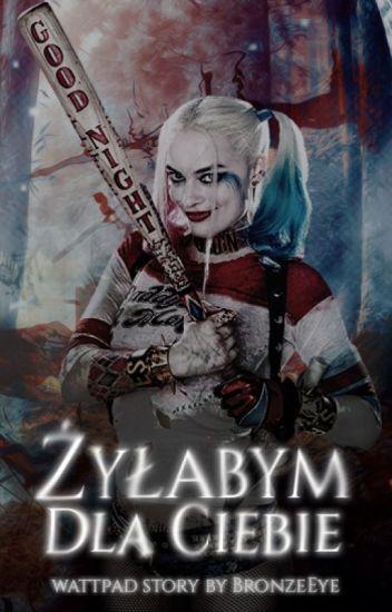 Żyłabym Dla Ciebie || Harley Quinn&Joker