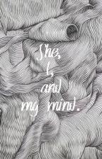 She, I, and my mind. by BrightSideOfTheDark