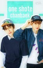 CHANBEAK ♡ ONE Shot's by Exo_188