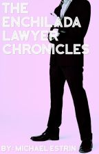 The Enchilada Lawyer Chronicles by mestrin
