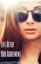 Life After Our Agreement  by Xx_Life_to_Live_xX