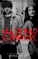 All in Bad Company [Harry Potter Fanfiction] (Bad Series: 2) by Emmalee_Sky