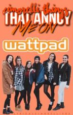 Cimorelli Things That Annoy me On Wattpad by LyricalCimorelli