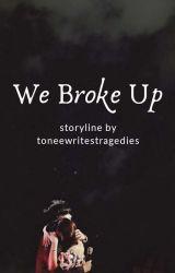 We Broke Up by toneewritestragedies
