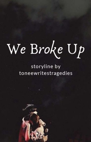 We Broke Up by toneewritestragedies