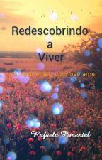 Redescobrindo a Viver by RafaelaCPimentel