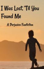 I was lost, 'til you found me- (Perjasico) by Book_aholic1