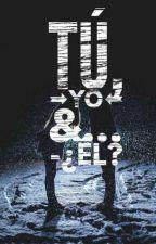 Tú,Yo &...¿Él? by The_Girl17