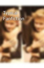 Typical Fanfiction  by mxtthewx