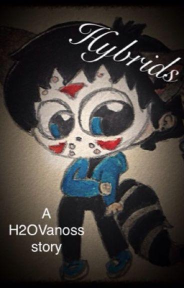 (H2OVanoss) Hybrids~ h20vanoss