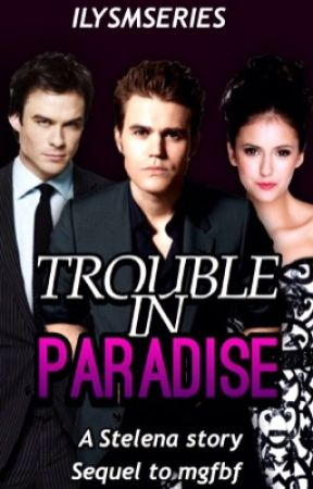 Trouble In Paradise - Stelena  by ilysmseries