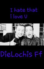 I Hate U I Love U |die Lochis FF by _My_Storyworld_