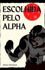 Escolhida Pelo Alpha by flaviaanaa