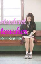 STUDENT TEACHER (short story) by chin_tin