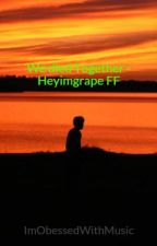 We Will Die Together - Heyimgrape FF by ImObessedWithMusic