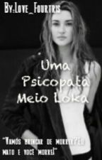 Uma Psicopata Meio Loka  by _FulAnna_