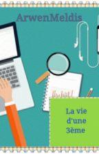 La Vie D'une 3ème  by ArwenMeldis