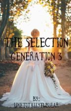 The Selection {Generation 3} [Basically Closed, But Talk To Me About Joining} by LikeTotallyTubular