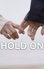 hold on                                 [ sequel to sincerely] by casualems