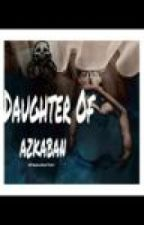 Daughter Of Azkaban (A Harry Potter FanFiction) by TrenchAndTveit