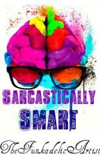 Sarcastically Smart by TheFunkadelicArtist
