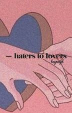 Haters To Lovers by CraftingAngel