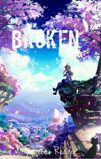 Broken (MyStreet X Reader)