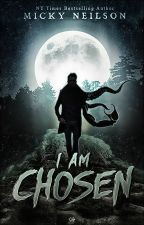 I Am Chosen by MickyNeilson