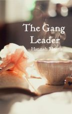 The Gang leader by HannahLoveYou14
