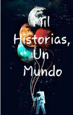 Mil Historias, Un Mundo. by 02DanielaGG02