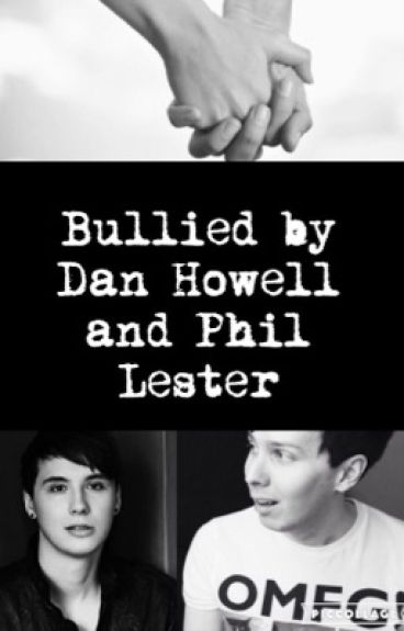 Bullied by Dan Howell and Phil Lester