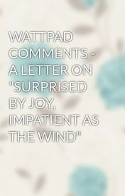 "WATTPAD COMMENTS - A LETTER ON ""SURPRISED BY JOY, IMPATIENT AS THE WIND"" by sunnythelionheart"