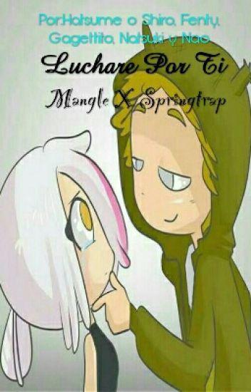 Lucharé Por Ti«LPT»:Temporada 1 (MangleXSpringtrap)