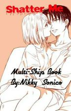 Shatter me ~A Multi-ship Tragedy~ by Nikky_Sonico