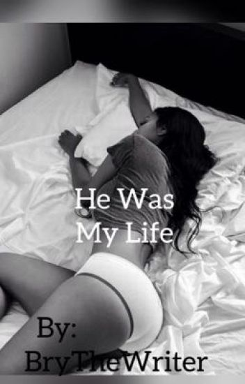 He Was My Life (Book 3)  {Completed}