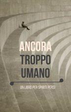 Ancora troppo umano by AgostinoLuca