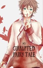 My Corrupted Fairy Tale (Yandere x Reader) by AmateurKay