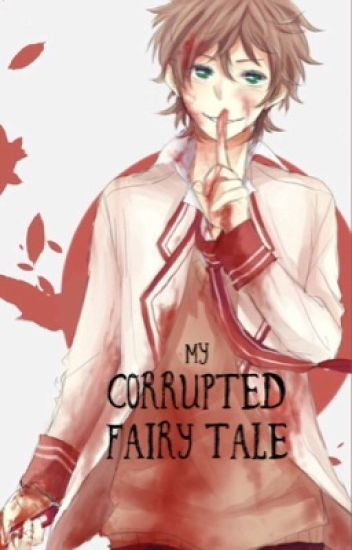 My Corrupted Fairy Tale (Yandere x Reader)